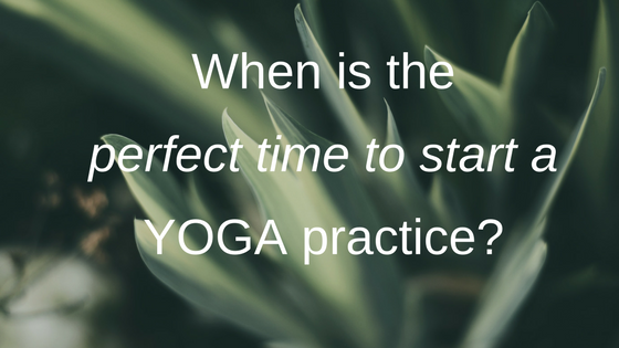 When is the perfect time to start yoga?